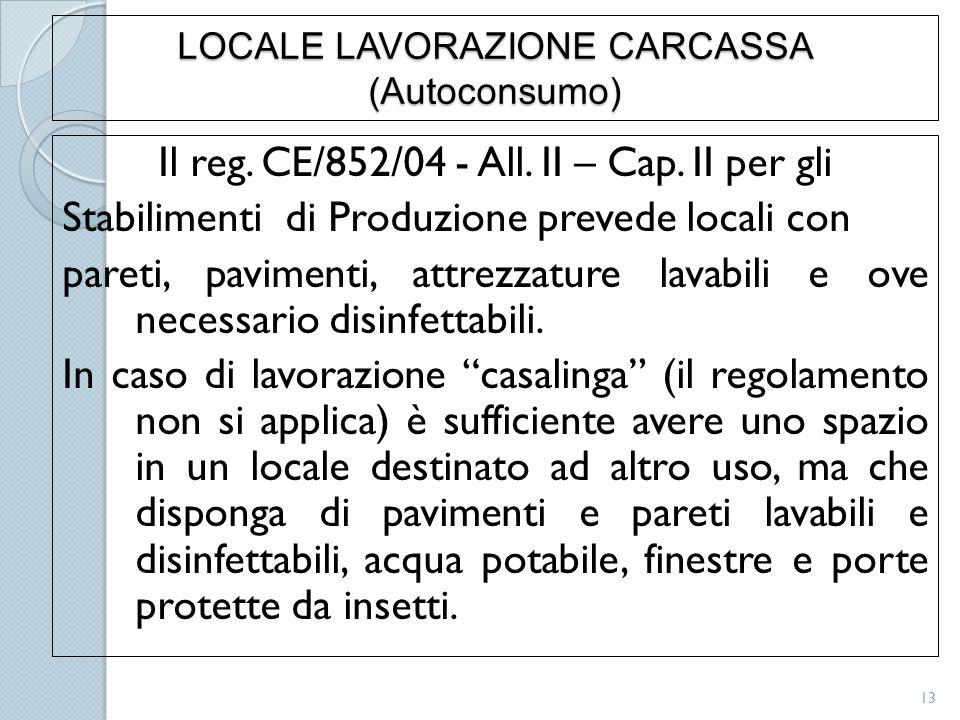 LOCALE LAVORAZIONE CARCASSA (Autoconsumo) Il reg. CE/852/04 - All. II – Cap. II per gli Stabilimenti di Produzione prevede locali con pareti, paviment