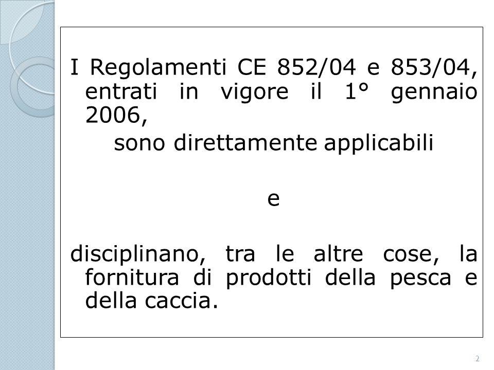 I Regolamenti CE 852/04 e 853/04, entrati in vigore il 1° gennaio 2006, sono direttamente applicabili e disciplinano, tra le altre cose, la fornitura