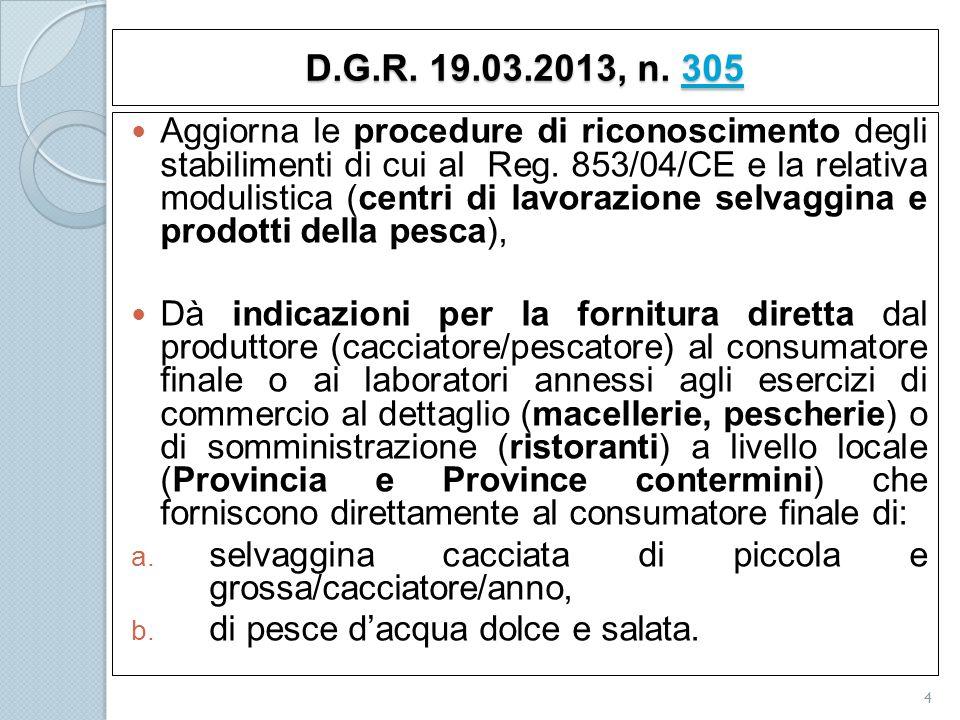 D.G.R. 19.03.2013, n. 305 305 Aggiorna le procedure di riconoscimento degli stabilimenti di cui al Reg. 853/04/CE e la relativa modulistica (centri di