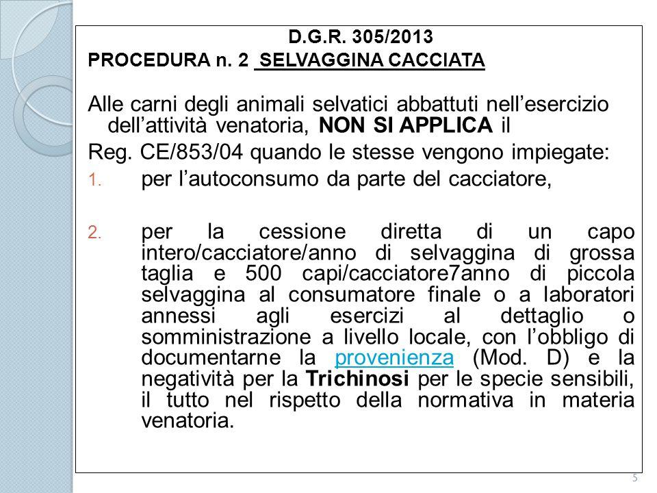 D.G.R. 305/2013 PROCEDURA n. 2 SELVAGGINA CACCIATA Alle carni degli animali selvatici abbattuti nell'esercizio dell'attività venatoria, NON SI APPLICA