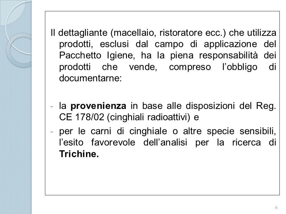 Il dettagliante (macellaio, ristoratore ecc.) che utilizza prodotti, esclusi dal campo di applicazione del Pacchetto Igiene, ha la piena responsabilit