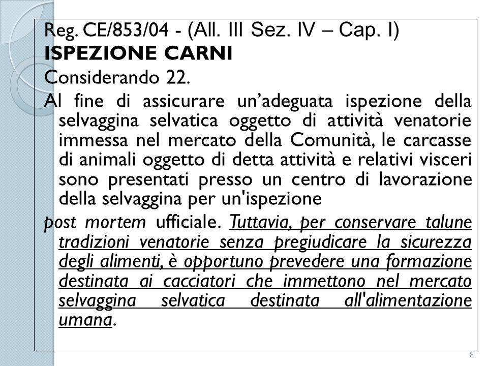 Reg. CE/853/04 - (All. III Sez. IV – Cap. I) ISPEZIONE CARNI Considerando 22. Al fine di assicurare un'adeguata ispezione della selvaggina selvatica o
