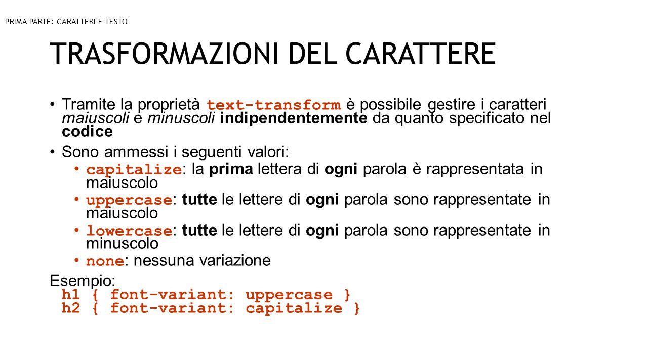 TRASFORMAZIONI DEL CARATTERE Tramite la proprietà text-transform è possibile gestire i caratteri maiuscoli e minuscoli indipendentemente da quanto spe