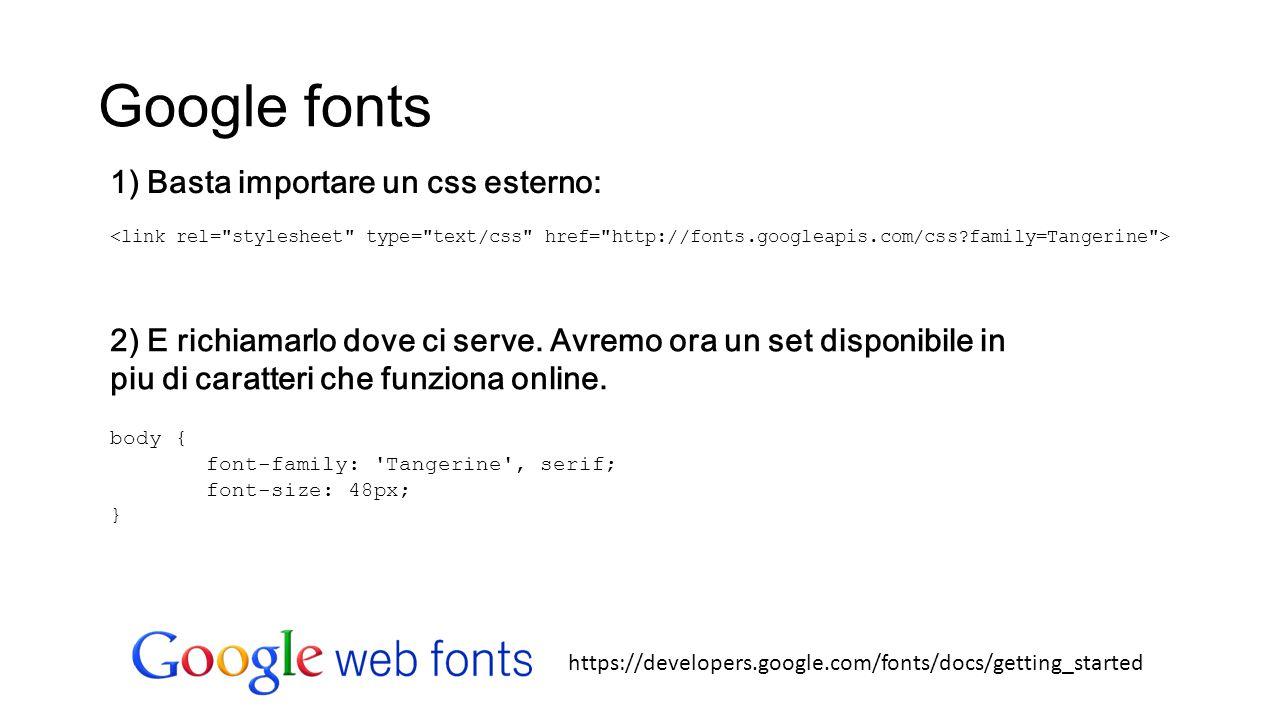 Google fonts 1) Basta importare un css esterno: 2) E richiamarlo dove ci serve. Avremo ora un set disponibile in piu di caratteri che funziona online.