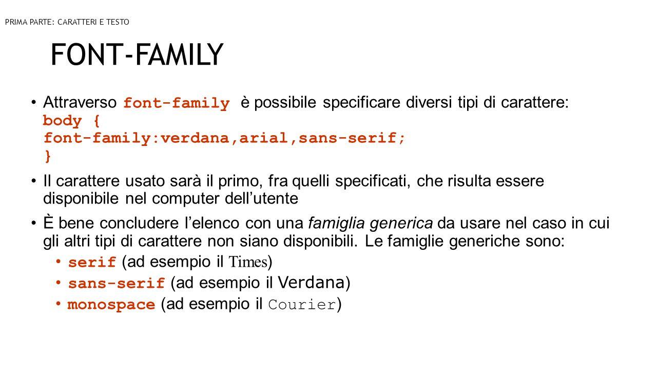 FONT-FAMILY Attraverso font-family è possibile specificare diversi tipi di carattere: body { font-family:verdana,arial,sans-serif; } Il carattere usat