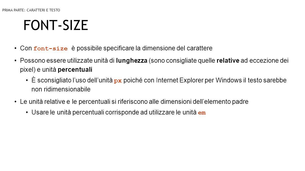 FONT-SIZE Con font-size è possibile specificare la dimensione del carattere Possono essere utilizzate unità di lunghezza (sono consigliate quelle rela