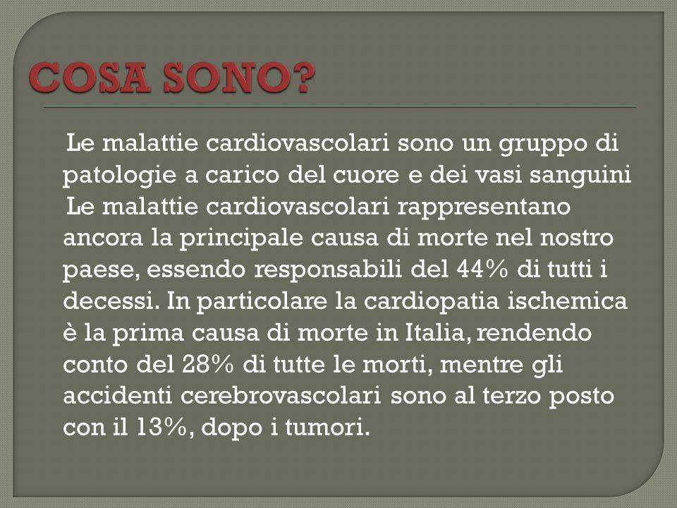 Le malattie cardiovascolari sono un gruppo di patologie a carico del cuore e dei vasi sanguini Le malattie cardiovascolari rappresentano ancora la pri