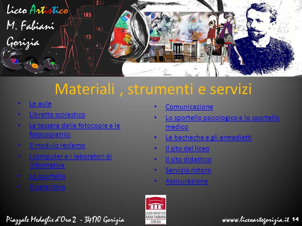 Liceo Artistico M. Fabiani Gorizia Piazzale Medaglie d'Oro 2 - 34170 Gorizia wwww.liceoartegorizia.it Materiali, strumenti e servizi Le aule Libretto