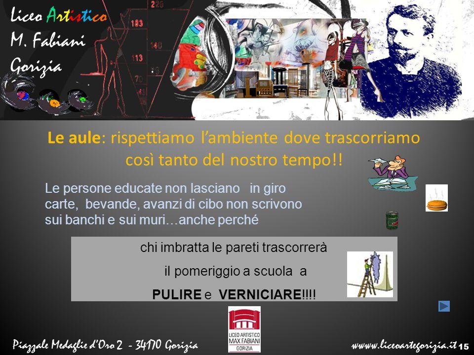 Liceo Artistico M. Fabiani Gorizia Piazzale Medaglie d'Oro 2 - 34170 Gorizia wwww.liceoartegorizia.it Le aule: rispettiamo l'ambiente dove trascorriam