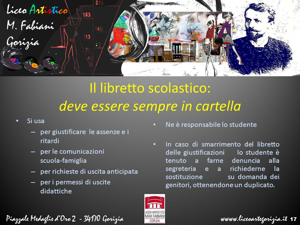 Liceo Artistico M. Fabiani Gorizia Piazzale Medaglie d'Oro 2 - 34170 Gorizia wwww.liceoartegorizia.it Il libretto scolastico: deve essere sempre in ca