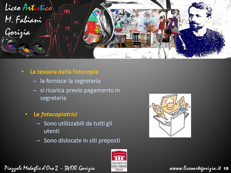 Liceo Artistico M. Fabiani Gorizia Piazzale Medaglie d'Oro 2 - 34170 Gorizia wwww.liceoartegorizia.it La tessera delle fotocopie – la fornisce la segr