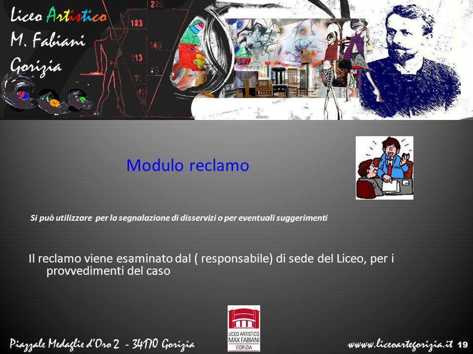 Liceo Artistico M. Fabiani Gorizia Piazzale Medaglie d'Oro 2 - 34170 Gorizia wwww.liceoartegorizia.it Modulo reclamo Si può utilizzare per la segnalaz