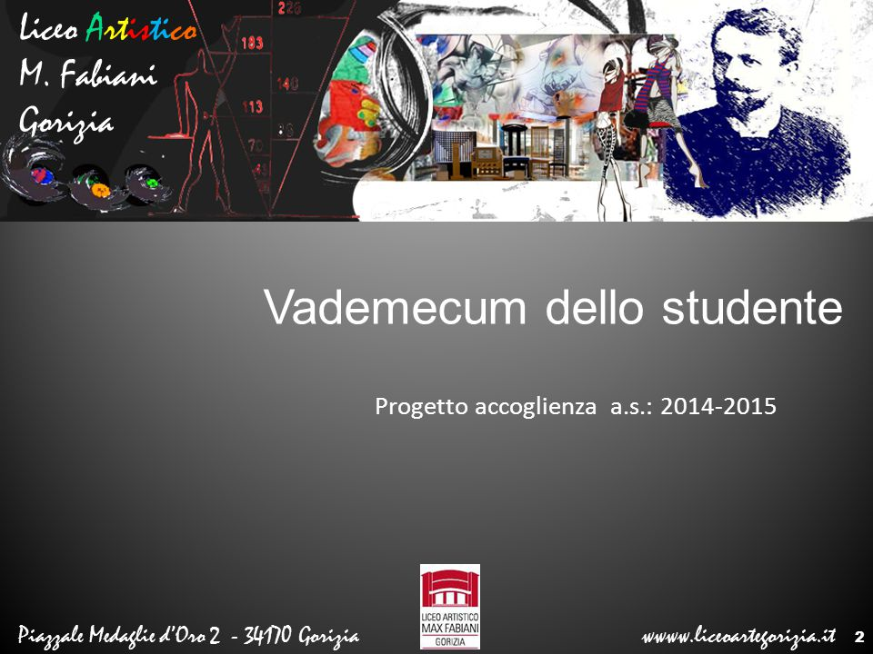 Liceo Artistico M. Fabiani Gorizia Piazzale Medaglie d'Oro 2 - 34170 Gorizia wwww.liceoartegorizia.it Progetto accoglienza a.s.: 2014-2015 2 Vademecum