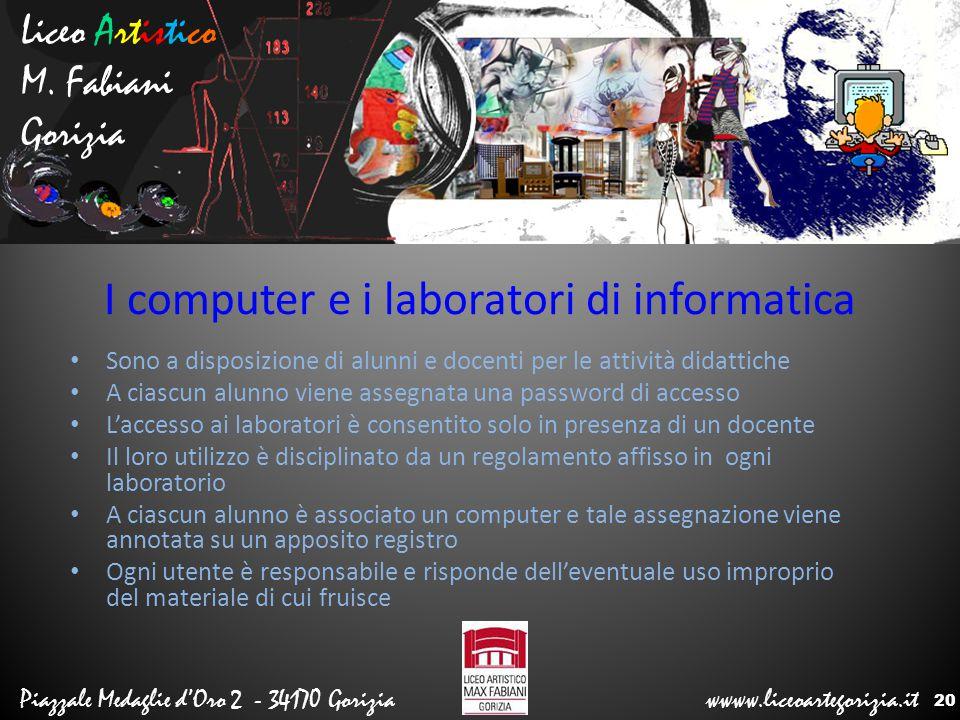 Liceo Artistico M. Fabiani Gorizia Piazzale Medaglie d'Oro 2 - 34170 Gorizia wwww.liceoartegorizia.it I computer e i laboratori di informatica Sono a