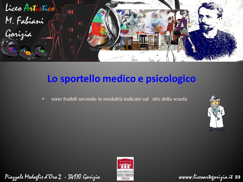 Liceo Artistico M. Fabiani Gorizia Piazzale Medaglie d'Oro 2 - 34170 Gorizia wwww.liceoartegorizia.it Lo sportello medico e psicologico sono fruibili