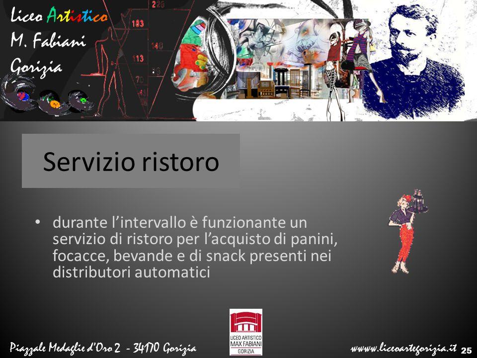 Liceo Artistico M. Fabiani Gorizia Piazzale Medaglie d'Oro 2 - 34170 Gorizia wwww.liceoartegorizia.it Servizio ristoro durante l'intervallo è funziona