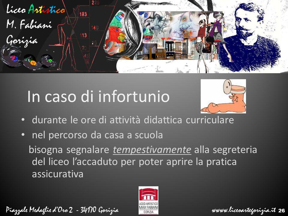 Liceo Artistico M. Fabiani Gorizia Piazzale Medaglie d'Oro 2 - 34170 Gorizia wwww.liceoartegorizia.it In caso di infortunio durante le ore di attività