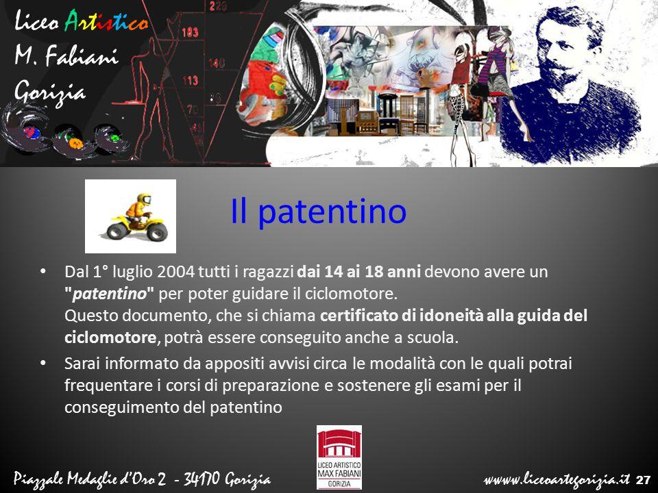 Liceo Artistico M. Fabiani Gorizia Piazzale Medaglie d'Oro 2 - 34170 Gorizia wwww.liceoartegorizia.it Il patentino Dal 1° luglio 2004 tutti i ragazzi