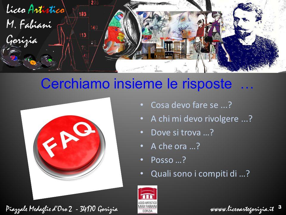 Liceo Artistico M. Fabiani Gorizia Piazzale Medaglie d'Oro 2 - 34170 Gorizia wwww.liceoartegorizia.it Cosa devo fare se...? A chi mi devo rivolgere...