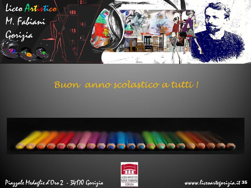 Liceo Artistico M. Fabiani Gorizia Piazzale Medaglie d'Oro 2 - 34170 Gorizia wwww.liceoartegorizia.it Buon anno scolastico a tutti ! 35