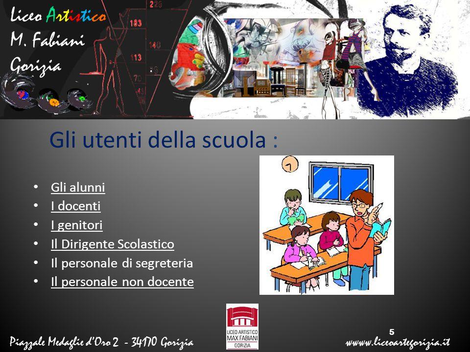 Liceo Artistico M. Fabiani Gorizia Piazzale Medaglie d'Oro 2 - 34170 Gorizia wwww.liceoartegorizia.it Gli utenti della scuola : Gli alunni I docenti I