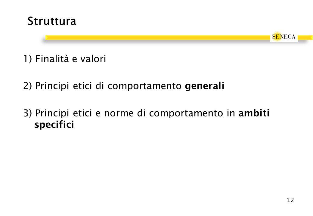 Struttura 1) Finalità e valori 2) Principi etici di comportamento generali 3) Principi etici e norme di comportamento in ambiti specifici 12