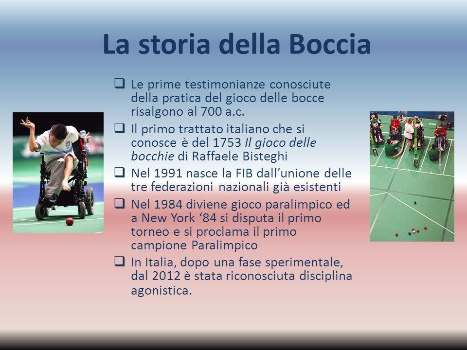 La storia della Boccia  Le prime testimonianze conosciute della pratica del gioco delle bocce risalgono al 700 a.c.  Il primo trattato italiano che
