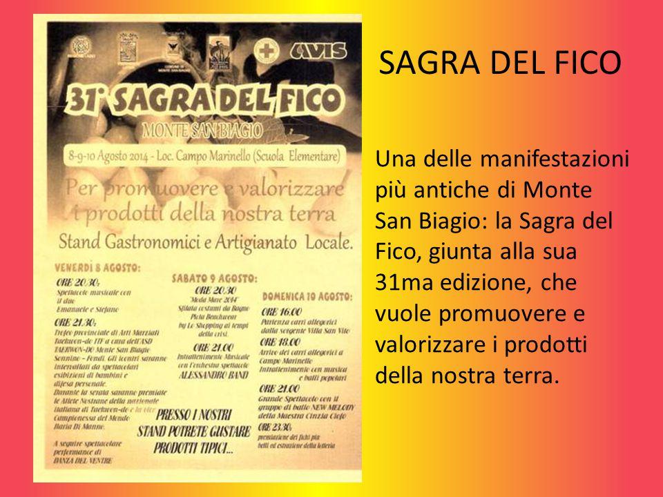 SAGRA DEL FICO Una delle manifestazioni più antiche di Monte San Biagio: la Sagra del Fico, giunta alla sua 31ma edizione, che vuole promuovere e valorizzare i prodotti della nostra terra.