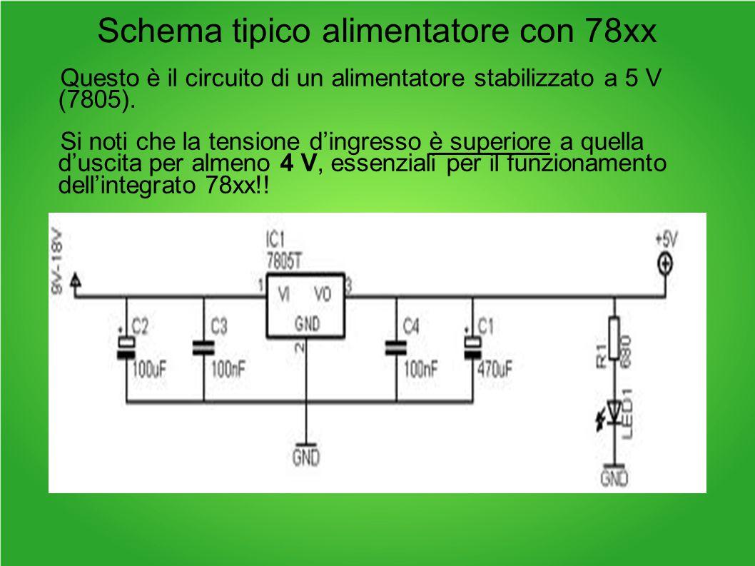 Schema tipico alimentatore con 78xx Questo è il circuito di un alimentatore stabilizzato a 5 V (7805).