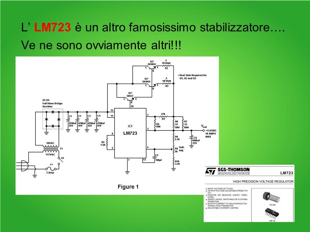 L' LM723 è un altro famosissimo stabilizzatore…. Ve ne sono ovviamente altri!!!