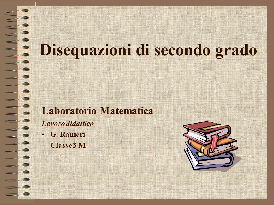 Disequazioni di secondo grado Laboratorio Matematica Lavoro didattico G.