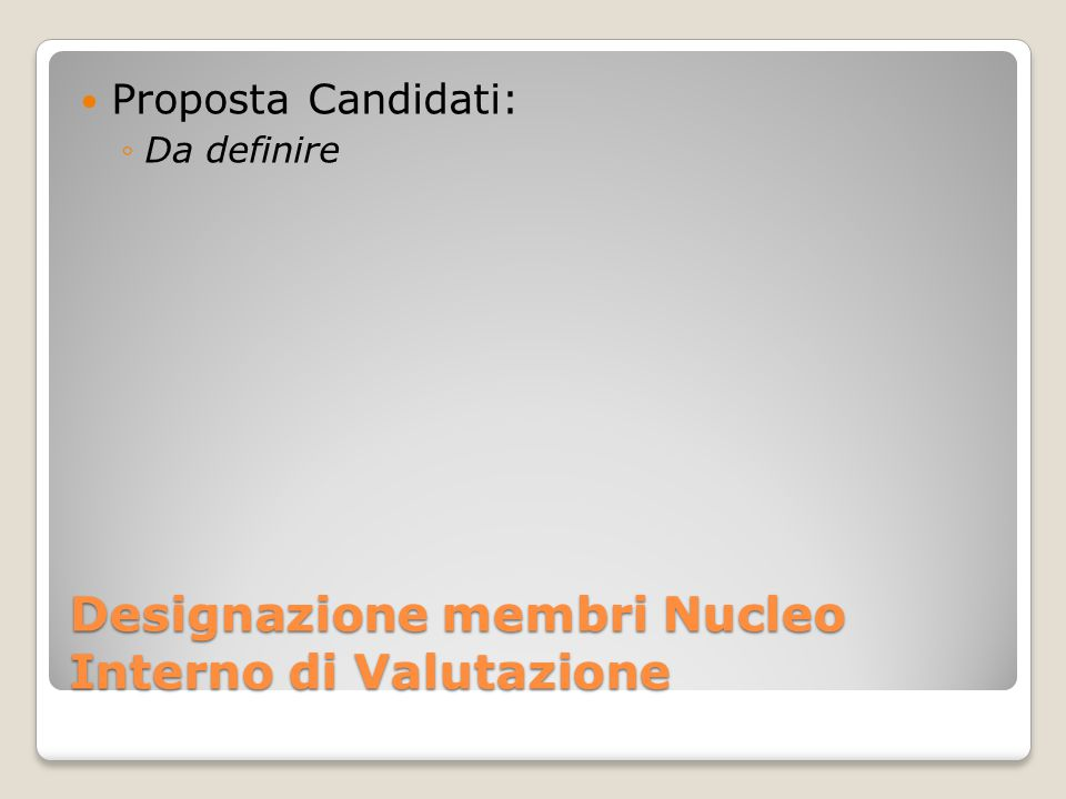 Designazione membri Nucleo Interno di Valutazione Proposta Candidati: ◦Da definire