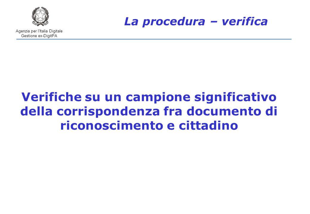 Agenzia per l'Italia Digitale Gestione ex-DigitPA La procedura – verifica Verifiche su un campione significativo della corrispondenza fra documento di riconoscimento e cittadino