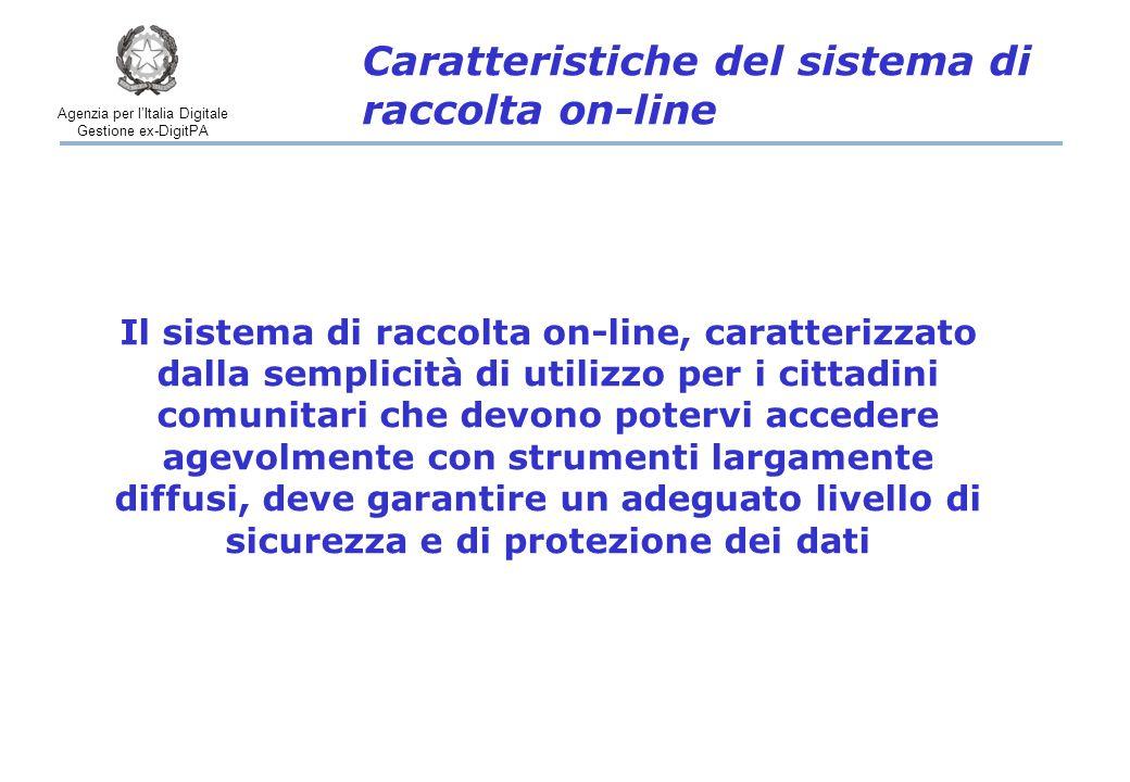 Agenzia per l'Italia Digitale Gestione ex-DigitPA Caratteristiche del sistema di raccolta on-line Il sistema di raccolta on-line, caratterizzato dalla semplicità di utilizzo per i cittadini comunitari che devono potervi accedere agevolmente con strumenti largamente diffusi, deve garantire un adeguato livello di sicurezza e di protezione dei dati