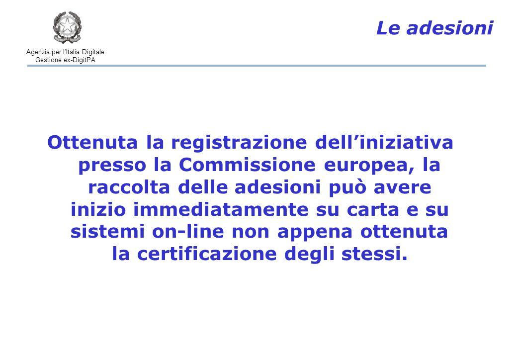 Agenzia per l'Italia Digitale Gestione ex-DigitPA Ottenuta la registrazione dell'iniziativa presso la Commissione europea, la raccolta delle adesioni può avere inizio immediatamente su carta e su sistemi on-line non appena ottenuta la certificazione degli stessi.