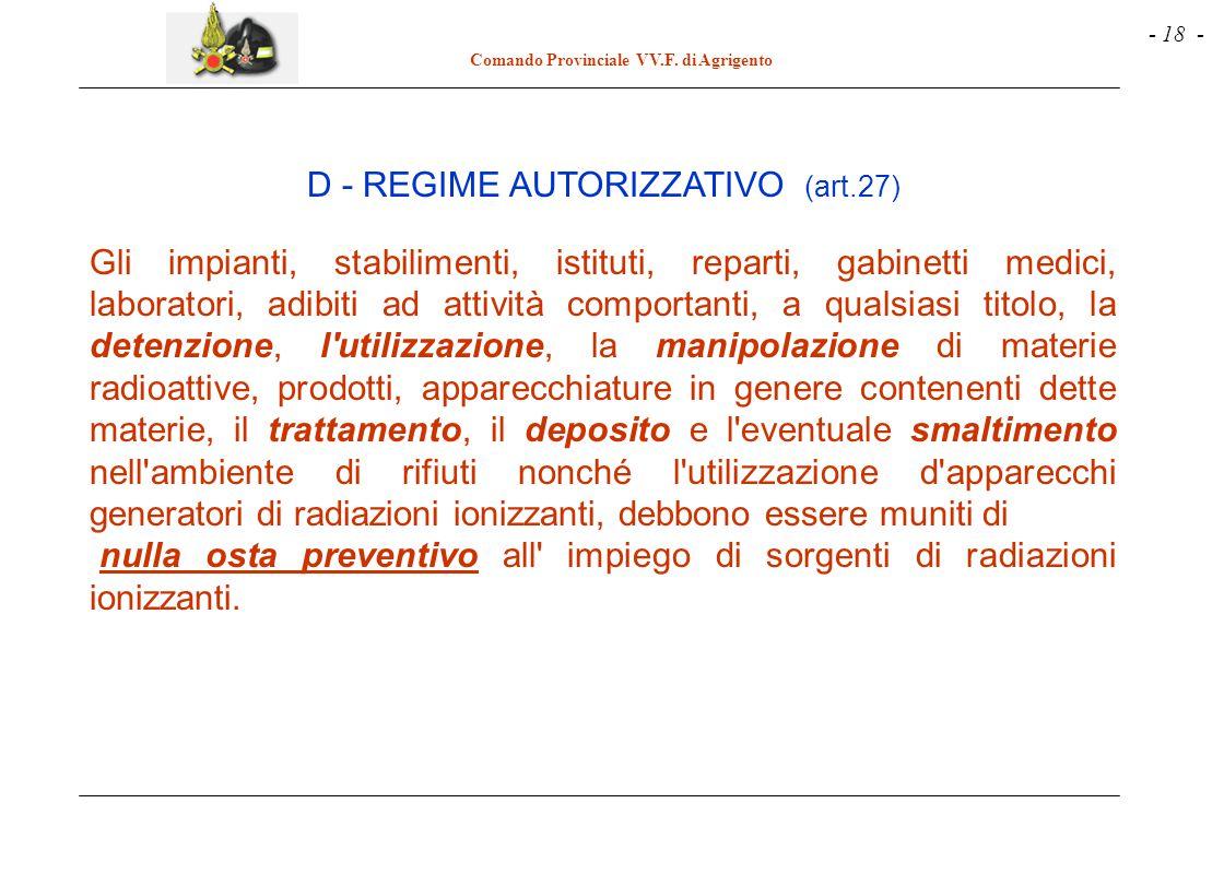 - 18 - Comando Provinciale VV.F. di Agrigento D - REGIME AUTORIZZATIVO (art.27) Gli impianti, stabilimenti, istituti, reparti, gabinetti medici, labor
