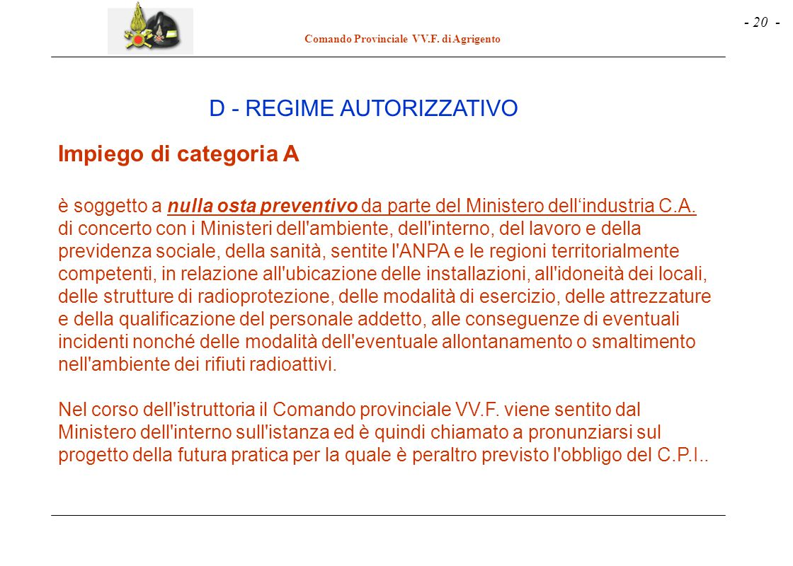 - 20 - Comando Provinciale VV.F. di Agrigento Impiego di categoria A è soggetto a nulla osta preventivo da parte del Ministero dell'industria C.A. di