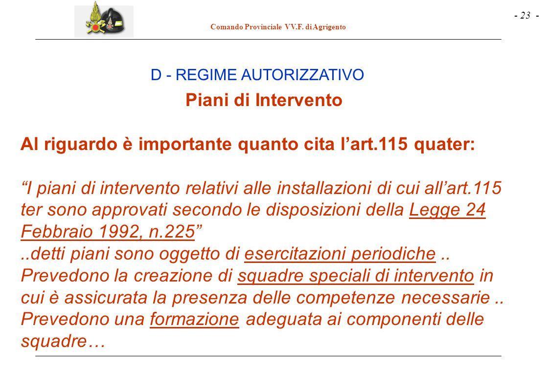 """- 23 - Comando Provinciale VV.F. di Agrigento D - REGIME AUTORIZZATIVO Piani di Intervento Al riguardo è importante quanto cita l'art.115 quater: """"I p"""