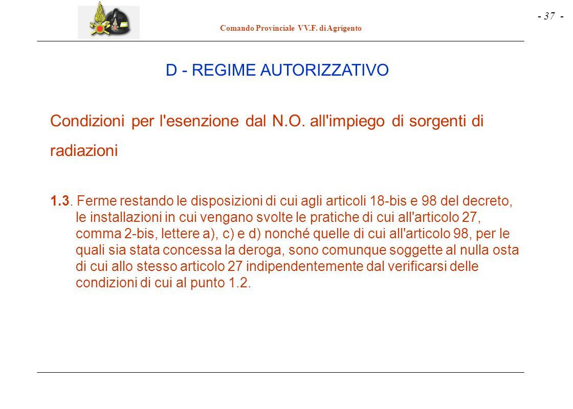- 37 - Comando Provinciale VV.F. di Agrigento Condizioni per l'esenzione dal N.O. all'impiego di sorgenti di radiazioni 1.3. Ferme restando le disposi