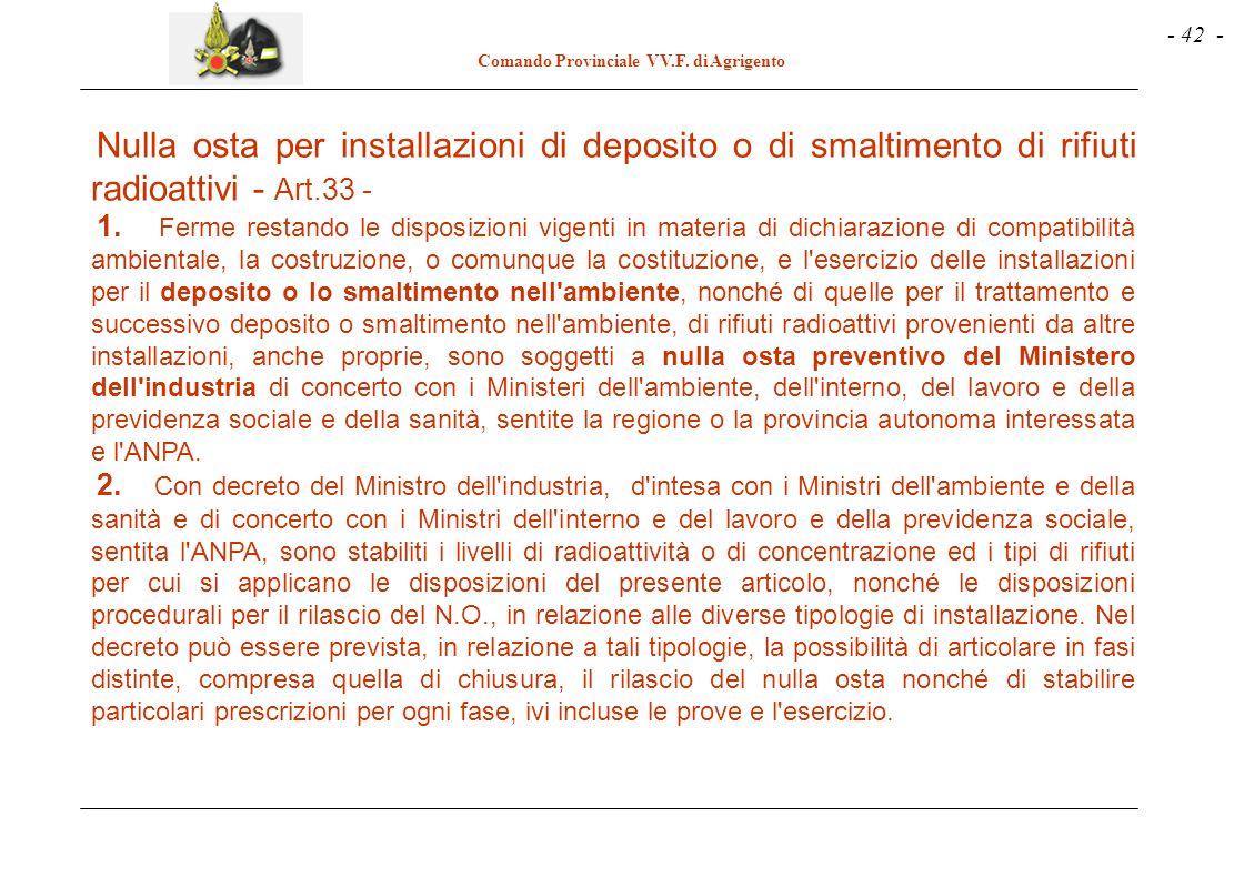 - 42 - Comando Provinciale VV.F. di Agrigento Nulla osta per installazioni di deposito o di smaltimento di rifiuti radioattivi - Art.33 - 1. Ferme res