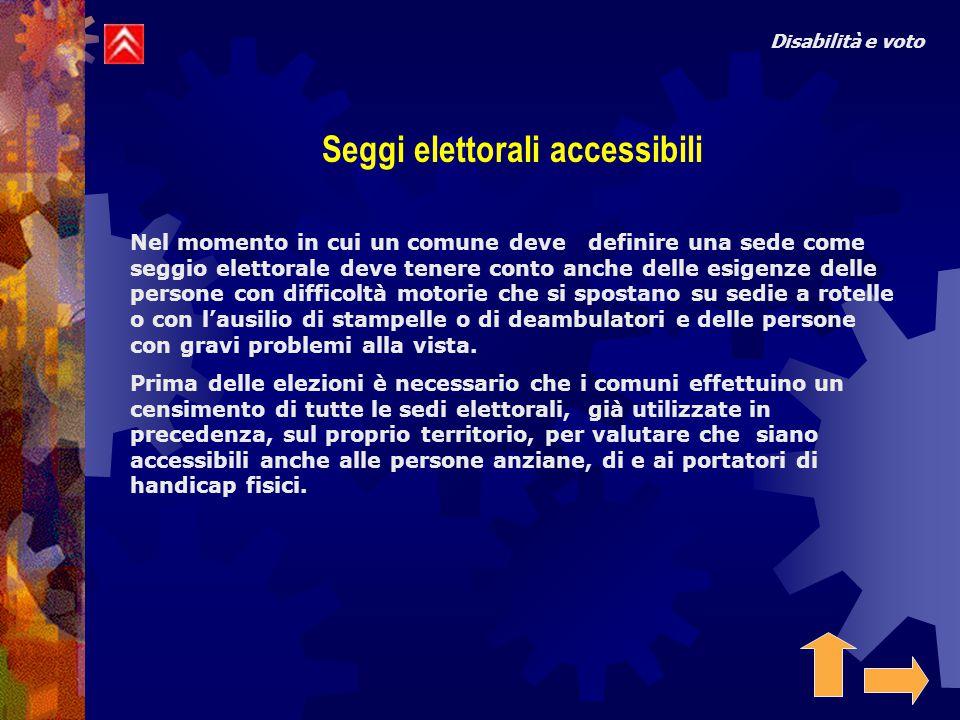 Disabilità e voto Seggi elettorali accessibili Nel momento in cui un comune deve definire una sede come seggio elettorale deve tenere conto anche dell