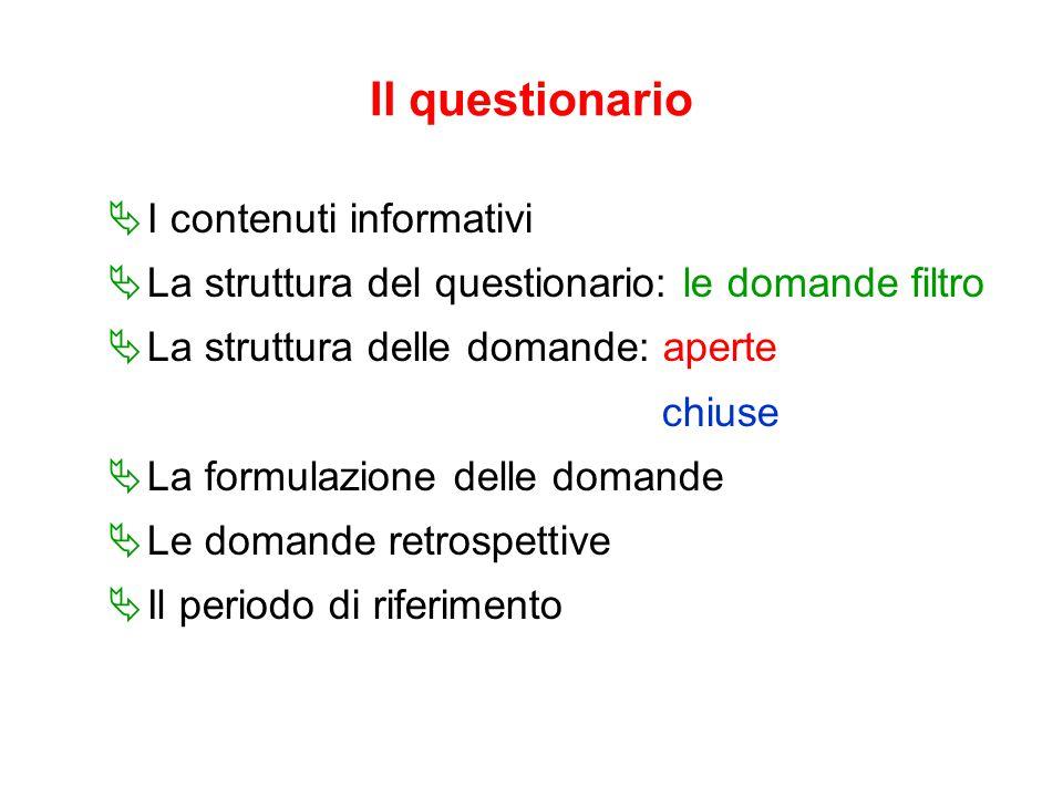 Il questionario  I contenuti informativi  La struttura del questionario: le domande filtro  La struttura delle domande: aperte chiuse  La formulazione delle domande  Le domande retrospettive  Il periodo di riferimento