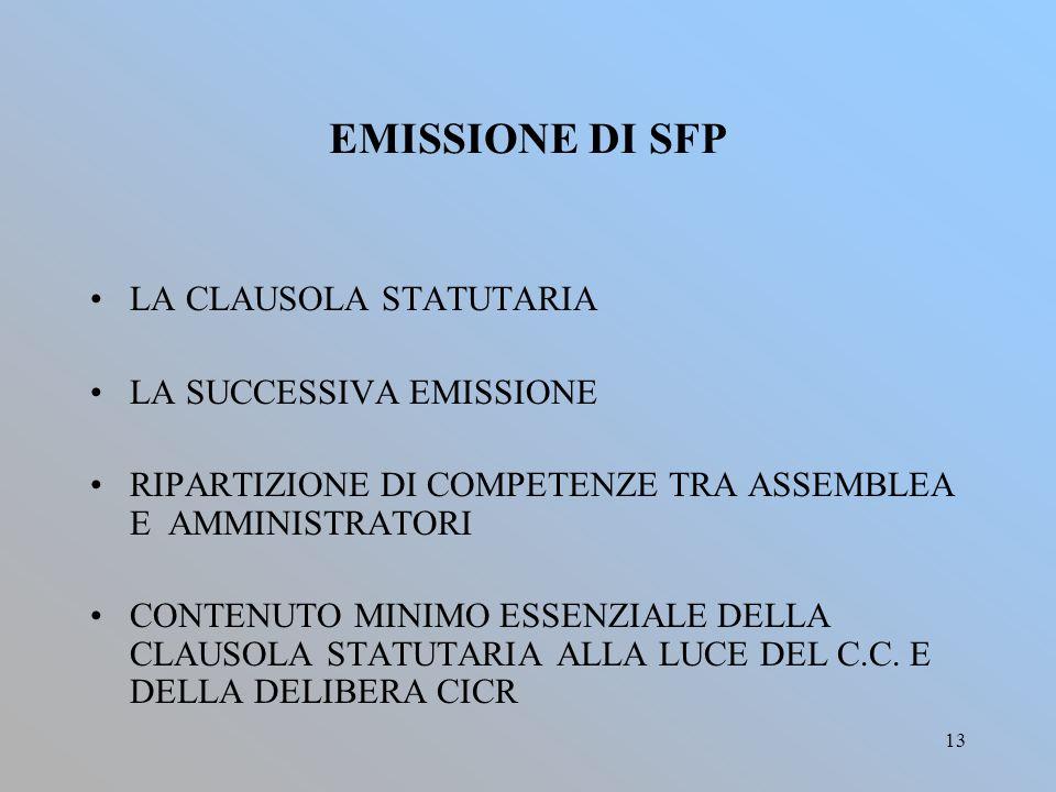 13 EMISSIONE DI SFP LA CLAUSOLA STATUTARIA LA SUCCESSIVA EMISSIONE RIPARTIZIONE DI COMPETENZE TRA ASSEMBLEA E AMMINISTRATORI CONTENUTO MINIMO ESSENZIALE DELLA CLAUSOLA STATUTARIA ALLA LUCE DEL C.C.