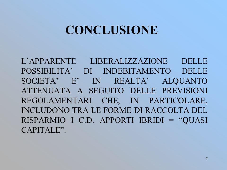 7 CONCLUSIONE L'APPARENTE LIBERALIZZAZIONE DELLE POSSIBILITA' DI INDEBITAMENTO DELLE SOCIETA' E' IN REALTA' ALQUANTO ATTENUATA A SEGUITO DELLE PREVISIONI REGOLAMENTARI CHE, IN PARTICOLARE, INCLUDONO TRA LE FORME DI RACCOLTA DEL RISPARMIO I C.D.