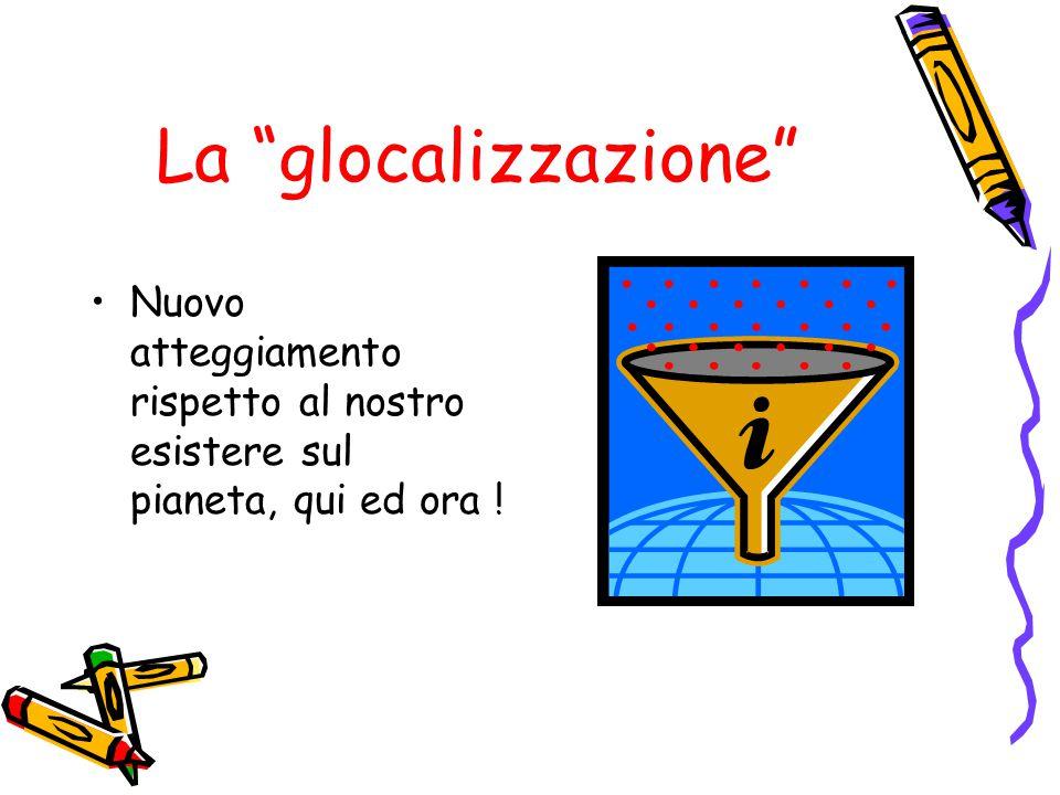 """La """"glocalizzazione"""" Nuovo atteggiamento rispetto al nostro esistere sul pianeta, qui ed ora !"""
