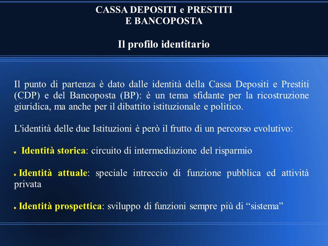 CASSA DEPOSITI e PRESTITI E BANCOPOSTA Il profilo identitario Il punto di partenza è dato dalle identità della Cassa Depositi e Prestiti (CDP) e del B
