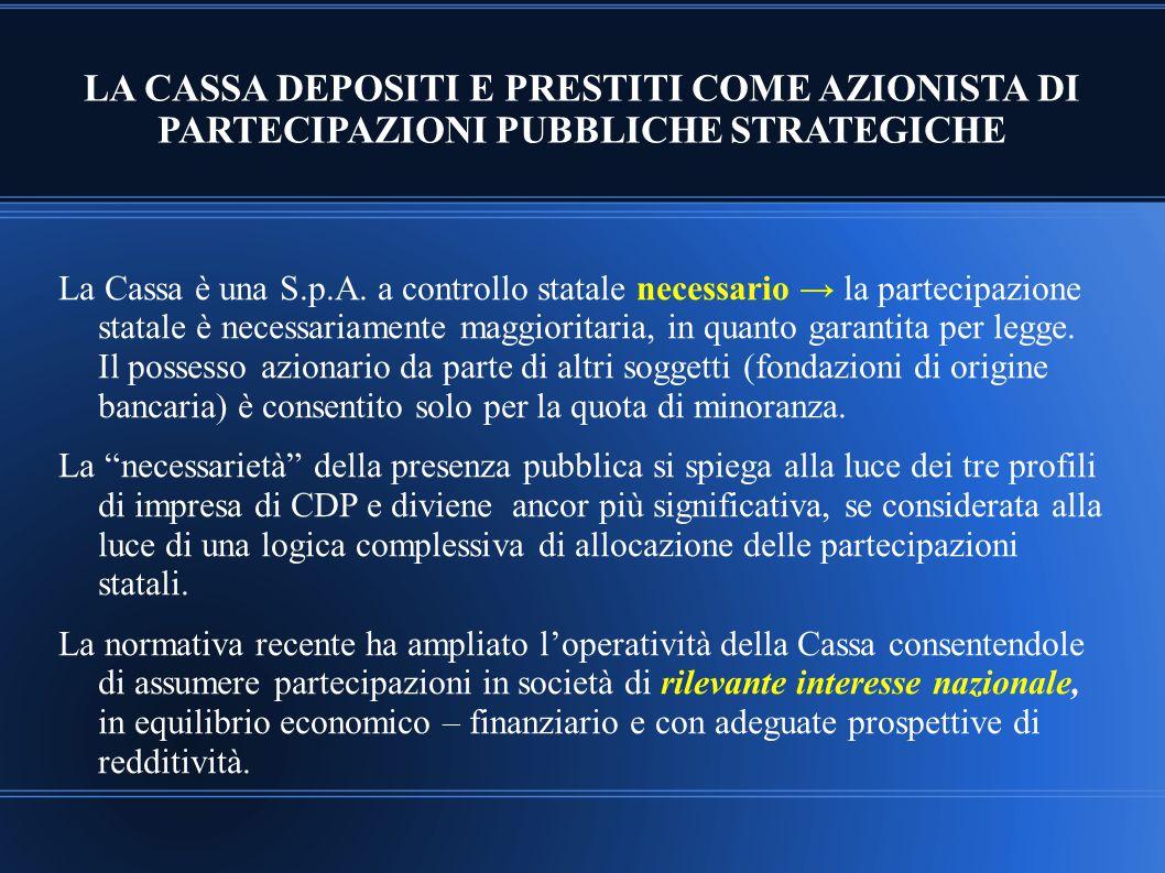 LA CASSA DEPOSITI E PRESTITI COME AZIONISTA DI PARTECIPAZIONI PUBBLICHE STRATEGICHE La Cassa è una S.p.A. a controllo statale necessario → la partecip