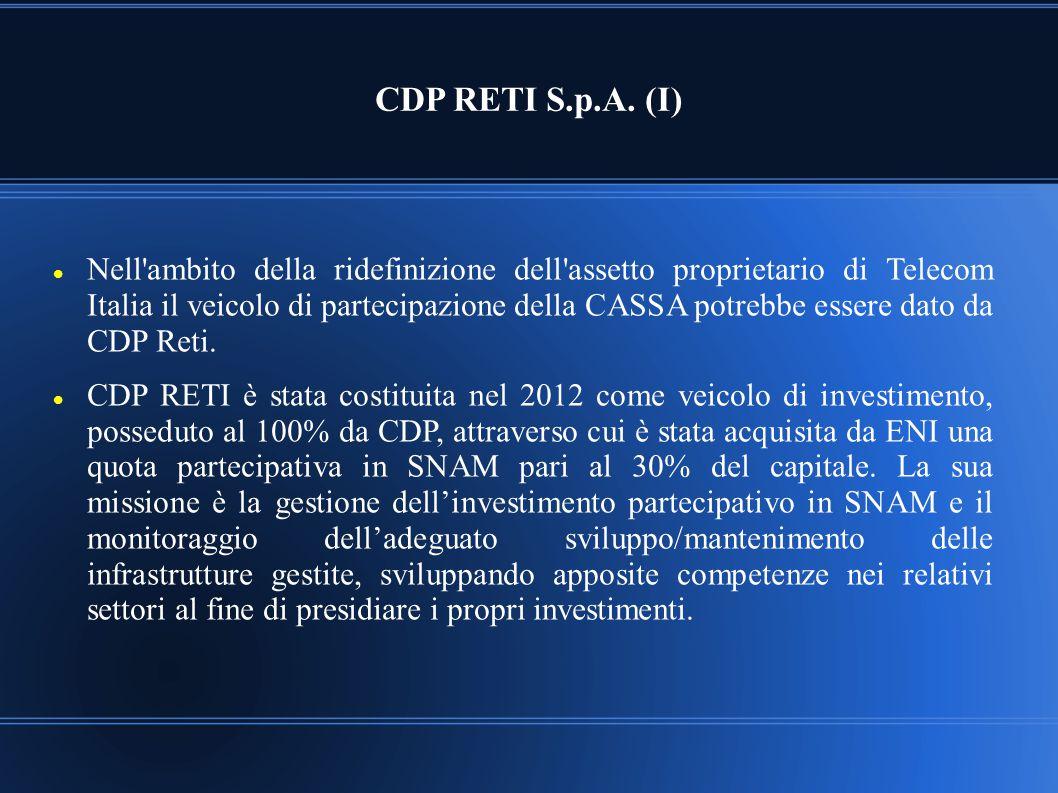 CDP RETI S.p.A. (I) Nell'ambito della ridefinizione dell'assetto proprietario di Telecom Italia il veicolo di partecipazione della CASSA potrebbe esse