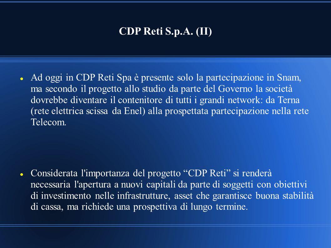 CDP Reti S.p.A. (II) Ad oggi in CDP Reti Spa è presente solo la partecipazione in Snam, ma secondo il progetto allo studio da parte del Governo la soc