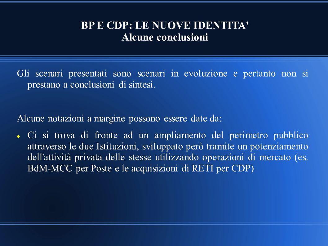 BP E CDP: LE NUOVE IDENTITA' Alcune conclusioni Gli scenari presentati sono scenari in evoluzione e pertanto non si prestano a conclusioni di sintesi.